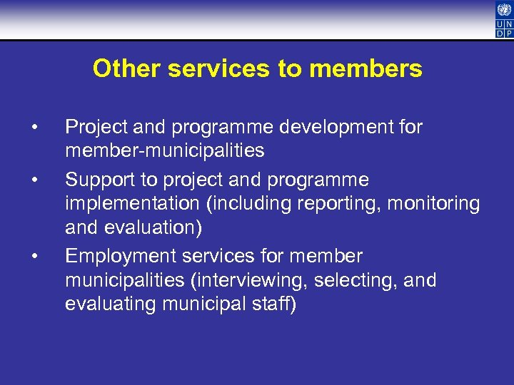 Other services to members • • • Project and programme development for member-municipalities Support