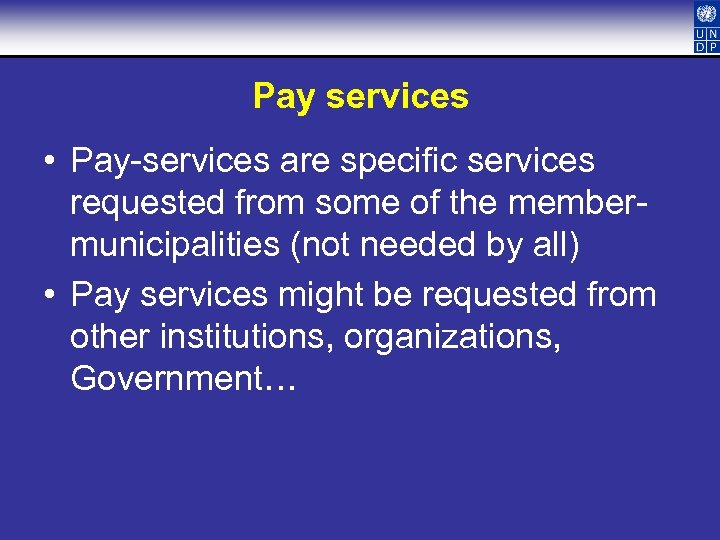 Pay services • Pay-services are specific services requested from some of the membermunicipalities (not