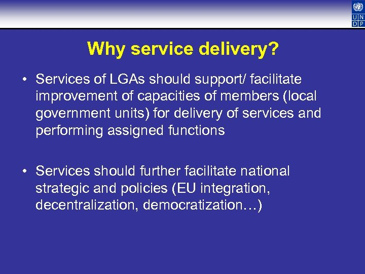 Why service delivery? • Services of LGAs should support/ facilitate improvement of capacities of