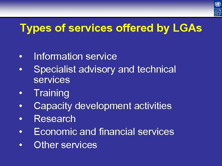 Types of services offered by LGAs • • Information service Specialist advisory and technical
