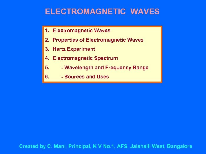ELECTROMAGNETIC WAVES 1. Electromagnetic Waves 2. Properties of Electromagnetic Waves 3. Hertz Experiment 4.