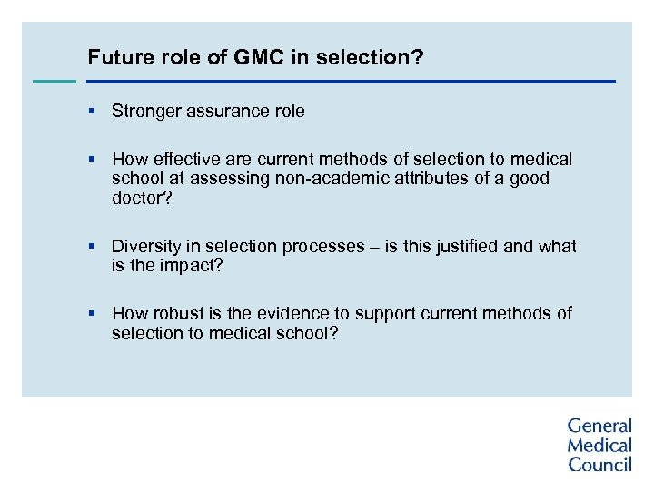 Future role of GMC in selection? § Stronger assurance role § How effective are