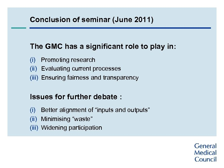 Conclusion of seminar (June 2011) The GMC has a significant role to play in: