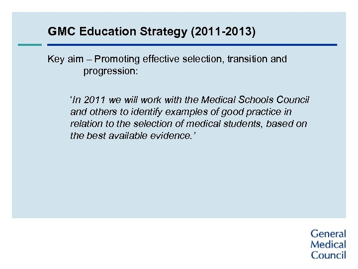 GMC Education Strategy (2011 -2013) Key aim – Promoting effective selection, transition and progression: