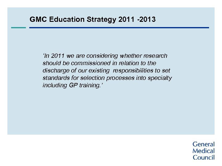 GMC Education Strategy 2011 -2013 'In 2011 we are considering whether research should be