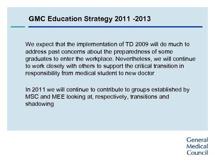 GMC Education Strategy 2011 -2013 We expect that the implementation of TD 2009 will