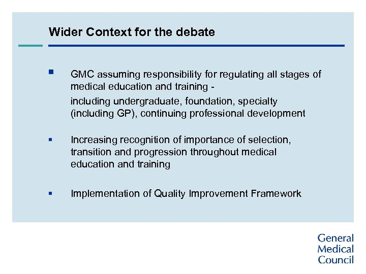 Wider Context for the debate § GMC assuming responsibility for regulating all stages of