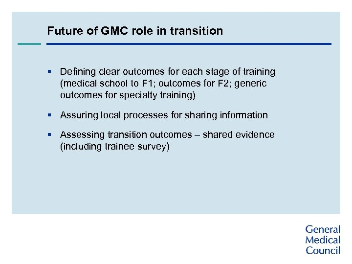 Future of GMC role in transition § Defining clear outcomes for each stage of