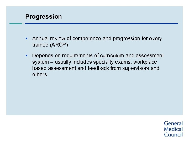 Progression § Annual review of competence and progression for every trainee (ARCP) § Depends
