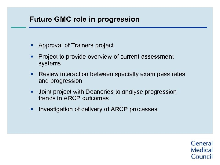 Future GMC role in progression § Approval of Trainers project § Project to provide