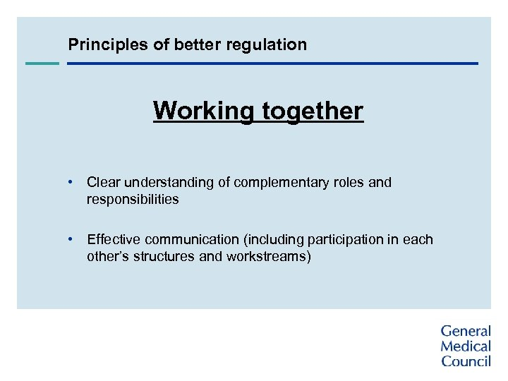 Principles of better regulation Working together • Clear understanding of complementary roles and responsibilities
