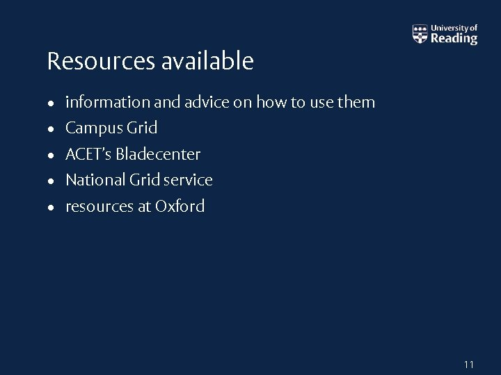 Resources available • information and advice on how to use them • Campus Grid