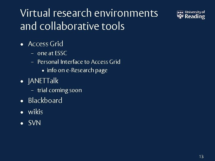 Virtual research environments and collaborative tools • Access Grid – one at ESSC –