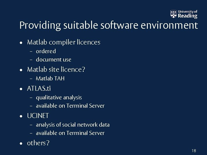 Providing suitable software environment • Matlab compiler licences – ordered – document use •