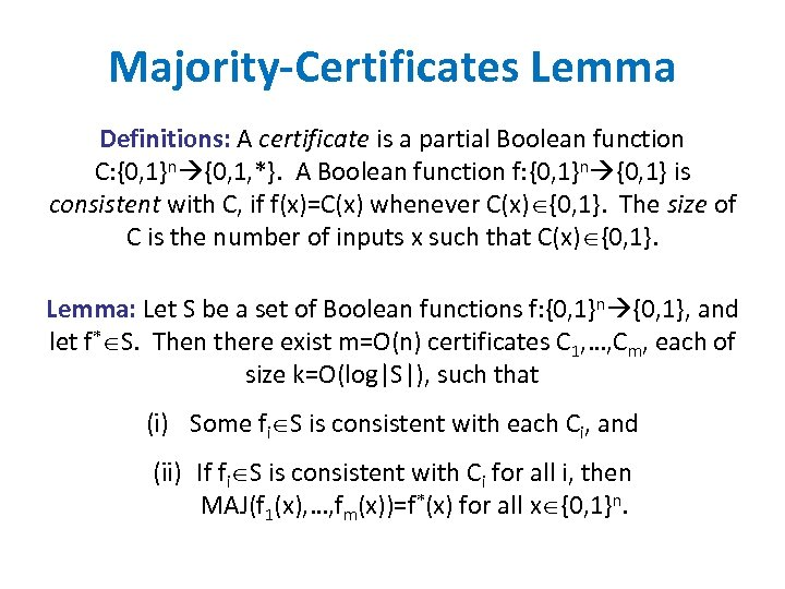 Majority-Certificates Lemma Definitions: A certificate is a partial Boolean function C: {0, 1}n {0,