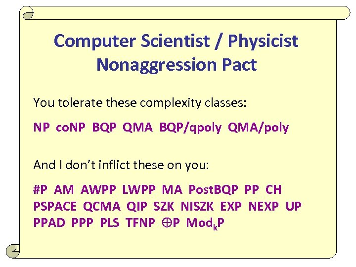 Computer Scientist / Physicist Nonaggression Pact You tolerate these complexity classes: NP co. NP