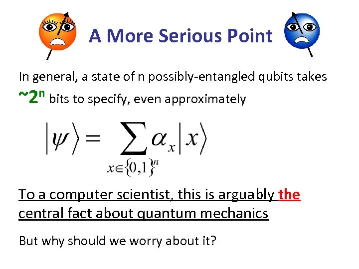 A More Serious Point In general, a state of n possibly-entangled qubits takes ~2
