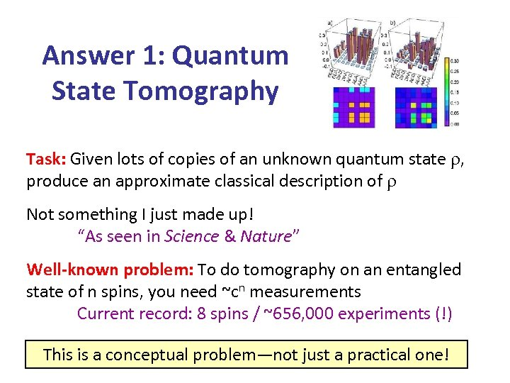 Answer 1: Quantum State Tomography Task: Given lots of copies of an unknown quantum