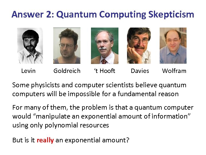 Answer 2: Quantum Computing Skepticism Levin Goldreich 't Hooft Davies Wolfram Some physicists and