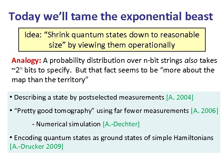 "Today we'll tame the exponential beast Idea: ""Shrink quantum states down to reasonable size"""