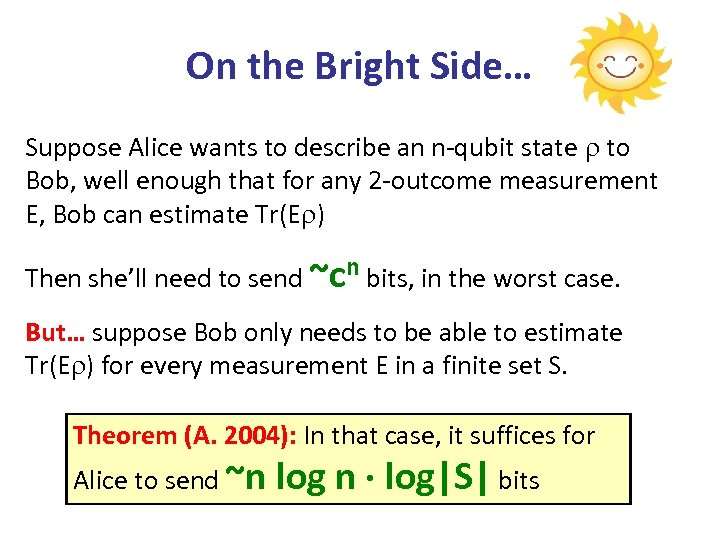 On the Bright Side… Suppose Alice wants to describe an n-qubit state to Bob,