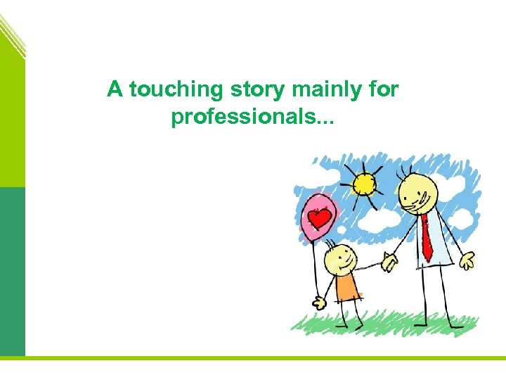 A touching story mainly for professionals. . .