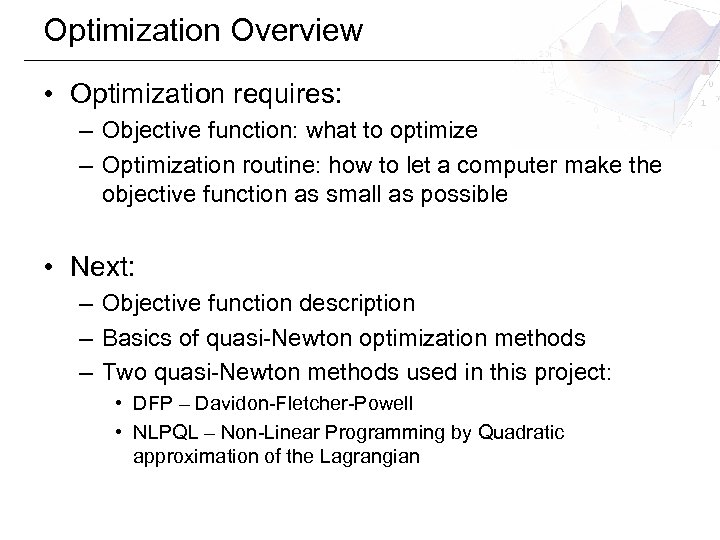 Optimization Overview • Optimization requires: – Objective function: what to optimize – Optimization routine:
