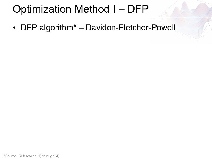 Optimization Method I – DFP • DFP algorithm* – Davidon-Fletcher-Powell *Source: References [1] through