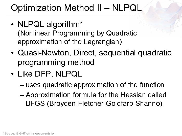 Optimization Method II – NLPQL • NLPQL algorithm* (Nonlinear Programming by Quadratic approximation of