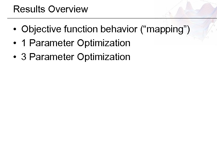 "Results Overview • Objective function behavior (""mapping"") • 1 Parameter Optimization • 3 Parameter"