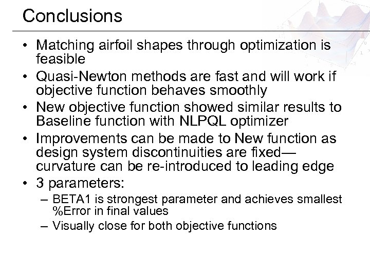 Conclusions • Matching airfoil shapes through optimization is feasible • Quasi-Newton methods are fast