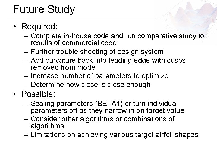 Future Study • Required: – Complete in-house code and run comparative study to results