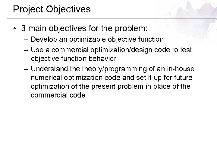 Project Objectives • 3 main objectives for the problem: – Develop an optimizable objective