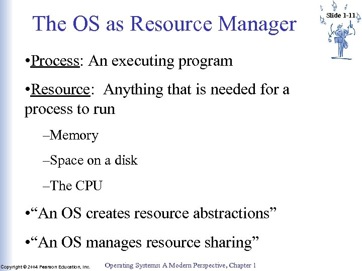 The OS as Resource Manager • Process: An executing program • Resource: Anything that
