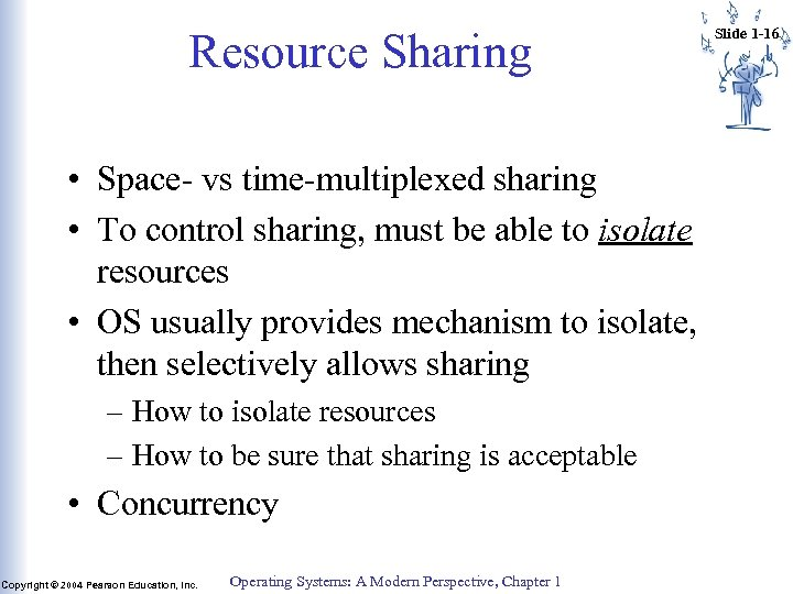 Resource Sharing • Space- vs time-multiplexed sharing • To control sharing, must be able