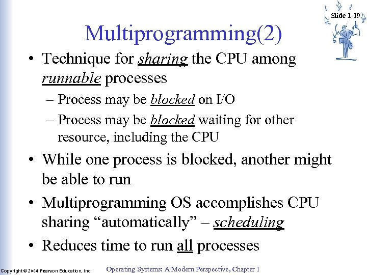 Slide 1 -19 Multiprogramming(2) • Technique for sharing the CPU among runnable processes –