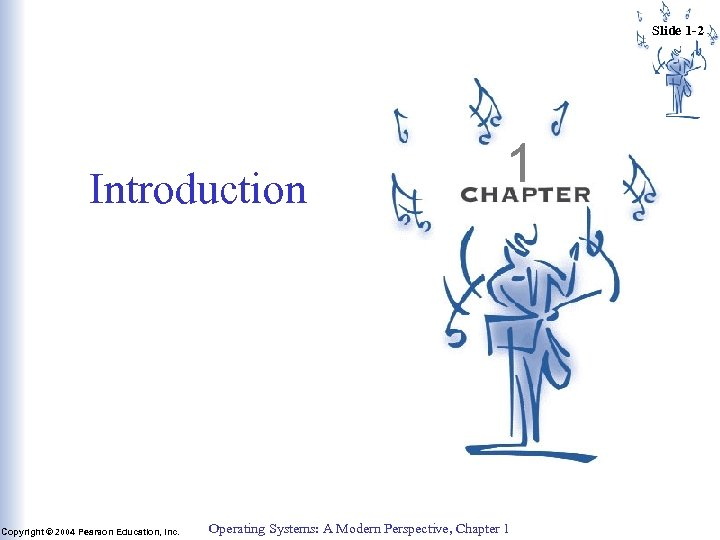 Slide 1 -2 Introduction Copyright © 2004 Pearson Education, Inc. 1 Operating Systems: A