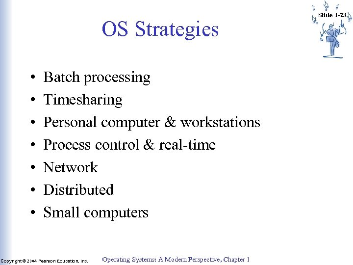 OS Strategies • • Batch processing Timesharing Personal computer & workstations Process control &