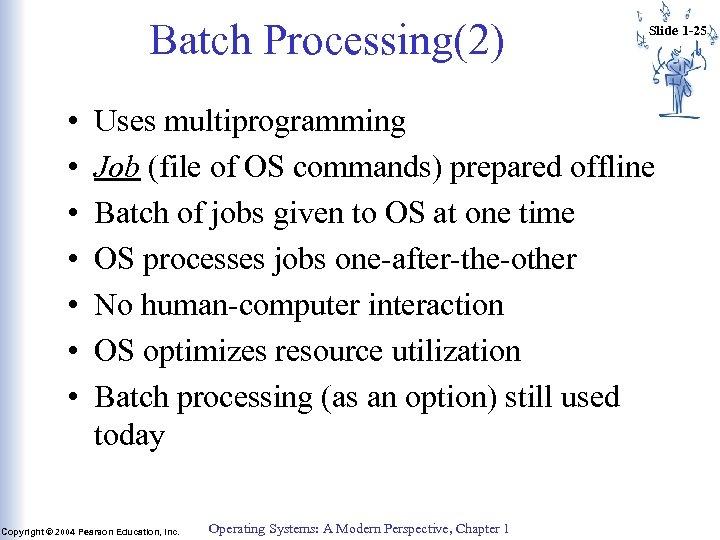Batch Processing(2) • • Slide 1 -25 Uses multiprogramming Job (file of OS commands)
