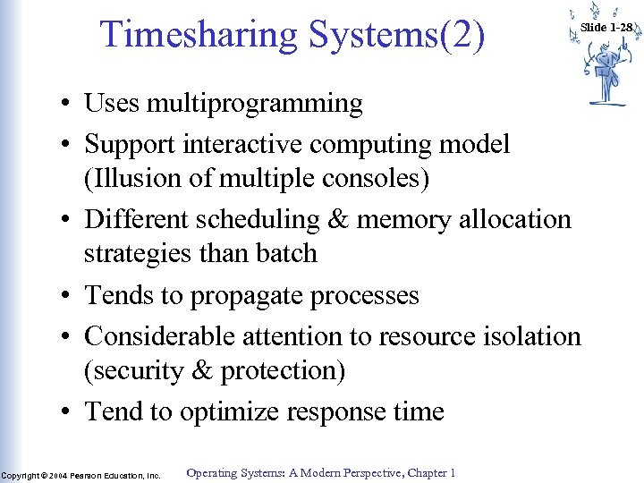 Timesharing Systems(2) Slide 1 -28 • Uses multiprogramming • Support interactive computing model (Illusion