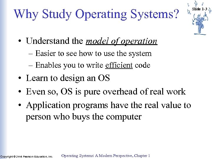 Why Study Operating Systems? • Understand the model of operation – Easier to see