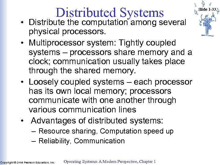 Distributed Systems • Distribute the computation among several physical processors. • Multiprocessor system: Tightly