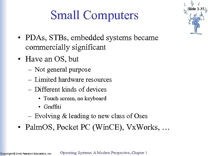 Small Computers • PDAs, STBs, embedded systems became commercially significant • Have an OS,