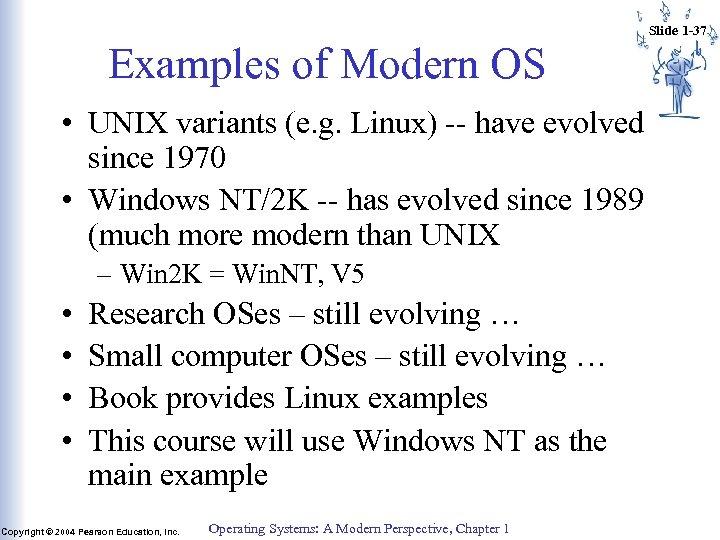 Slide 1 -37 Examples of Modern OS • UNIX variants (e. g. Linux) --
