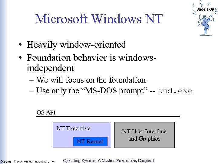 Microsoft Windows NT • Heavily window-oriented • Foundation behavior is windowsindependent – We will