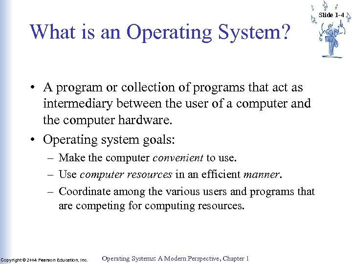 Slide 1 -4 What is an Operating System? • A program or collection of