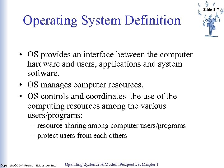 Slide 1 -7 Operating System Definition • OS provides an interface between the computer