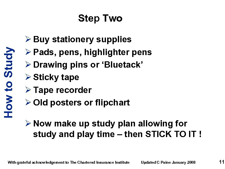 How to Study Step Two Ø Buy stationery supplies Ø Pads, pens, highlighter pens