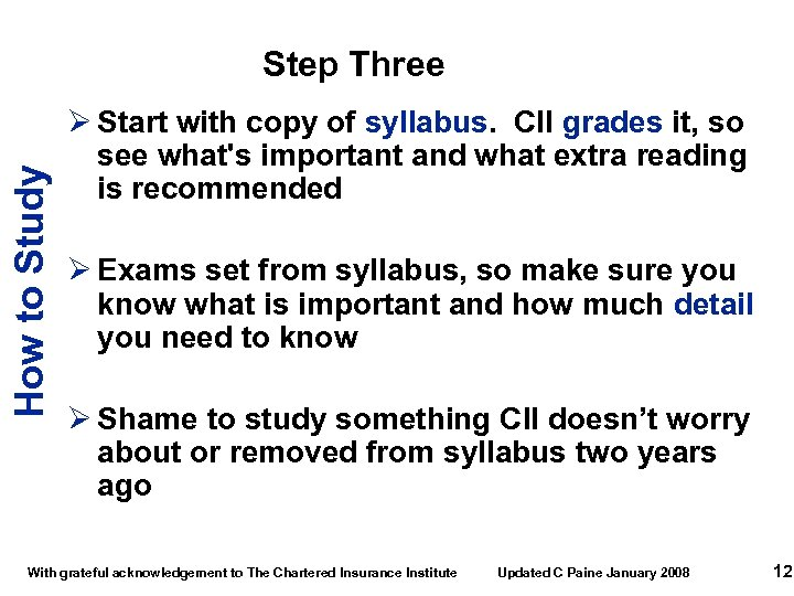 How to Study Step Three Ø Start with copy of syllabus. CII grades it,