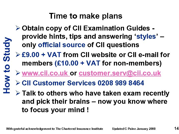 How to Study Time to make plans Ø Obtain copy of CII Examination Guides
